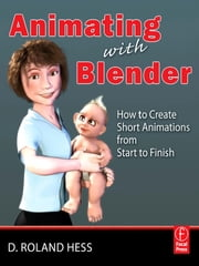 Animating with Blender - How to Create Short Animations from Start to Finish ebook by Roland Hess