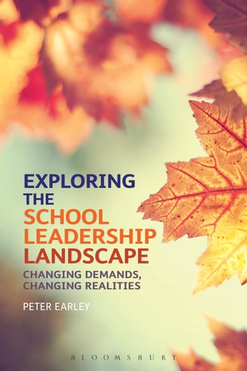 Exploring the School Leadership Landscape - Changing Demands, Changing Realities ebook by Professor Peter Earley