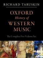 Oxford History of Western Music: 5-vol. set: 5-vol. set - 5-vol. set ebook by Richard Taruskin