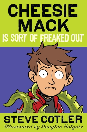 Cheesie Mack Is Sort of Freaked Out eBook by Steve Cotler