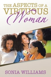 The Aspects of a Virtuous Woman ebook by Sonia Williams