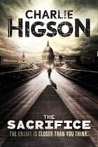 The Sacrifice: An Enemy Novel - An Enemy Novel ebooks by Charlie Higson