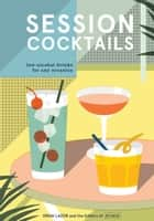Session Cocktails - Low-Alcohol Drinks for Any Occasion ebook by Drew Lazor, Editors of PUNCH