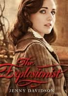The Explosionist ebook by Jenny Davidson