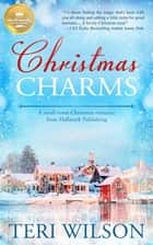 Christmas Charms - A small-town Christmas romance from Hallmark Publishing ebook by Teri Wilson