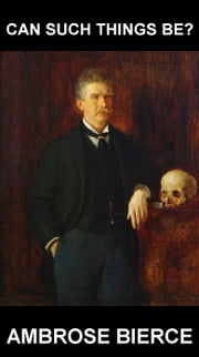 Can Such Things Be? [con Glossario in Italiano] ebook by Ambrose Bierce,Eternity Ebooks