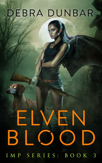 Elven Blood (Imp Book 3) ebook by Debra Dunbar