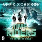 TimeRiders: The Infinity Cage (book 9) audiobook by Alex Scarrow