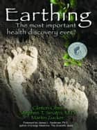 Earthing: The Most Important Health Discovery Ever? ebook by Clinton Ober,Stephen T. Sinatra M.D.,Martin Zucher