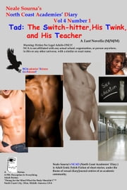NCADv4n1--North Coast Academies' Diary, Vol 4 #1--Tad: The Switch-hitter, His Twink, and His Teacher--A Lust Novella (M/M/M) ebook by Sourna, Neale