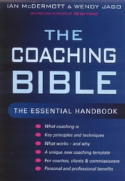 The Coaching Bible - The Essential Handbook ebook by Ian McDermott,Wendy Jago