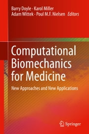 Computational Biomechanics for Medicine - New Approaches and New Applications ebook by Barry Doyle,Karol Miller,Adam Wittek,Poul M.F. Nielsen