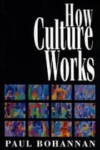 How Culture Works eBook por Paul Bohannan