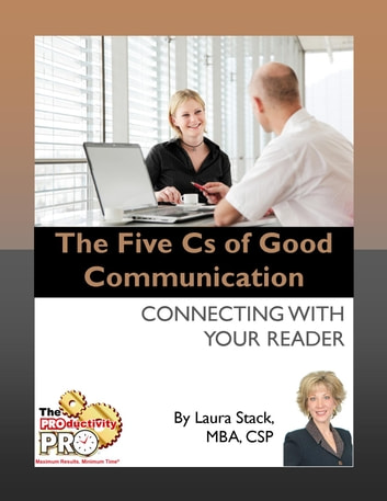 The Five Cs of Good Communication - Connecting with Your Reader ebook by Laura Stack