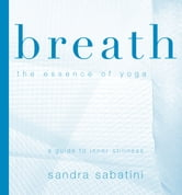 Breath: the essence of yoga ebook by Sandra Sabatini