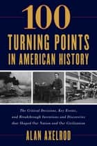 100 Turning Points in American History ebook by Alan Axelrod