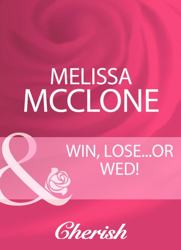 Win, Lose...Or Wed! (Mills & Boon Cherish) ebook by Melissa McClone