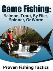 Fishing: Game fishing salmon and trout, by fly spinner or worm ebook by Denis Bromell