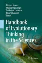 Handbook of Evolutionary Thinking in the Sciences ebook by Thomas Heams,Philippe Huneman,Guillaume Lecointre,Marc Silberstein