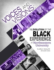 Voices and Visions: The Evolution of the Black Experience at Northwestern University ebook by Jeffrey Sterling, Lauren Lowery