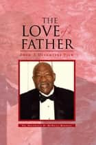 THE LOVE OF A FATHER ebook by Dr. Delphinia D. McNeill Burnett
