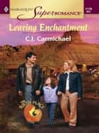 LEAVING ENCHANTMENT ebook by C.J. Carmichael