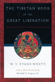 The Tibetan Book of the Great Liberation - Or the Method of Realizing Nirv=ana through Knowing the Mind ebook by W. Y. Evans-Wentz,C. G. Jung,Donald S. Lopez