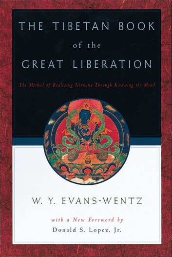 The Tibetan Book of the Great Liberation - Or the Method of Realizing Nirv=ana through Knowing the Mind ebook by