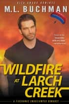 Wildfire at Larch Creek ebook by M. L. Buchman