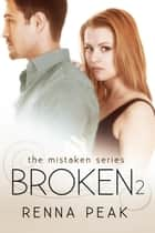 Broken #2 - Mistaken, #8 ebook by Renna Peak