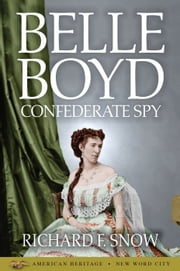 Belle Boyd: Confederate Spy ebook by Richard F. Snow
