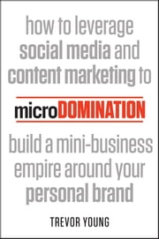 microDomination - How to leverage social media and content marketing to build a mini-business empire around your personal brand ebook by Trevor Young