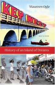 Key West - History of an Island of Dreams ebook by Maureen Ogle