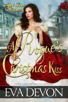 A Rogue's Christmas Kiss - Must Love Rogues, #6 ebook by Eva Devon
