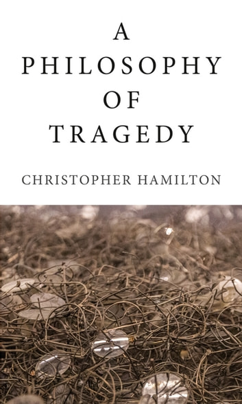 A Philosophy of Tragedy ebook by Christopher Hamilton
