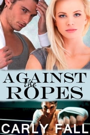 Against the Ropes ebook by Carly Fall