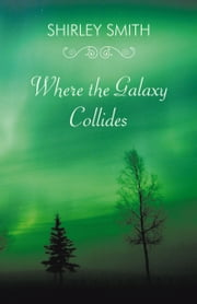 Where the Galaxy Collides ebook by Shirley Smith
