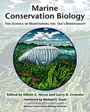 Marine Conservation Biology - The Science of Maintaining the Sea's Biodiversity ebook by Elliott A. Norse,Michael E. Soulé,Larry B. Crowder