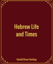 Hebrew Life and Times ebook by Harold Bruce Hunting
