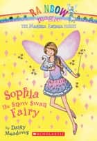 Magical Animal Fairies #5: Sophia the Snow Swan Fairy ebook by Daisy Meadows