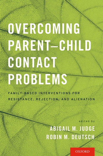 Overcoming Parent-Child Contact Problems - Family-Based Interventions for Resistance, Rejection, and Alienation ebook by