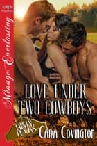 Love Under Two Cowboys ebook by Cara Covington