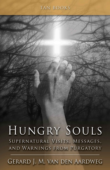 Hungry Souls - Supernatural Visits, Messages, and Warnings from Purgatory ebook by Gerard J.M. van den Aardweg