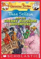 Thea Stilton #6: Thea Stilton and the Cherry Blossom Adventure ebook by Thea Stilton