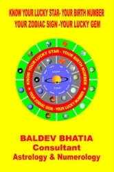Know Your Lucky Star Your Birth Number - Your Zodiac Sign- Your Lucky Gem ebook by Baldev Bhatia