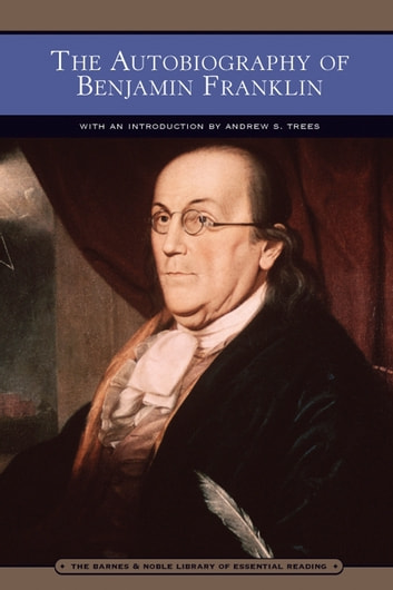 The Autobiography of Benjamin Franklin (Barnes & Noble Library of Essential Reading) ebook by Benjamin Franklin