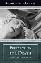 Preparation for Death - A Popular Abridgment ebook by Alphonsus St. Liguori
