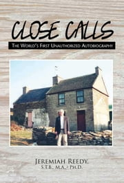 Close Calls - The World's First Unauthorized Autobiography ebook by Jeremiah Reedy