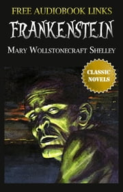 FRANKENSTEIN Classic Novels: New Illustrated [Free Audiobook Links] ebook by Mary Wollstonecraft Shelley