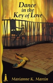Dance in the Key of Love ebook by Marianne K. Martin